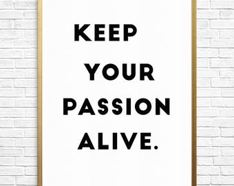 """Keep Your Passion Alive Digital Print Quote, Typography Quote, Inspiration Quote, Black and White, Printable - 8.5"""" x 11"""""""