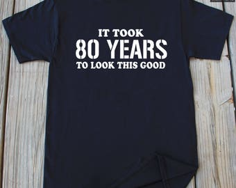 80th Birthday Gift It Took 80 Years To Look This Good shirts Gifts For 80th Birthday Shirt Grandpa Birthday Gift Grandma Birthday Gift