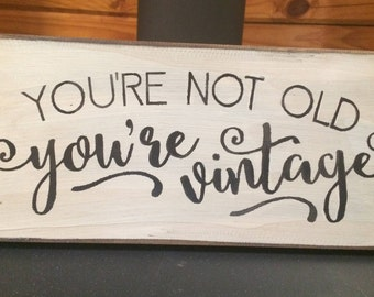 You're Not Old You're Vintage fun sign!