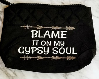 Blame it on my Gypsy Soul Custom Makeup Bag