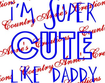 SVG PNG DXF Eps Ai Wpc Cut file for Silhouette, Cricut, Pazzles, ScanNCut - I'm super  cute like my Daddy svg