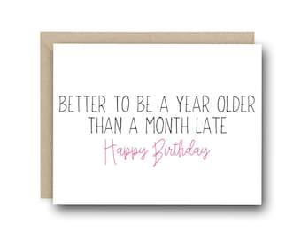 Birthday Card - Better To Be A Year Older Than A Month Late - Funny Birthday Card, Birthday Card Friend, Birthday Card Funny