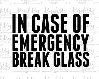In Case Of Emergency Break Glass - SVG - Digital File
