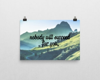 Nobody Will Succeed For You Poster // Motivational Poster // Millionaire Mindset
