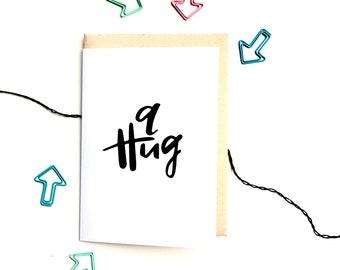A hug - modern calligraphy, hand lettered, friendship card