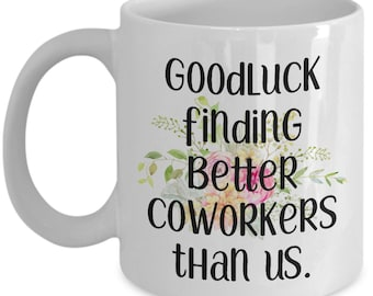 Goodluck funny coworker mugs gifts best coffee tea cup friend Goodbye Leaving Farewell Going Away men women him her floral work MG1141