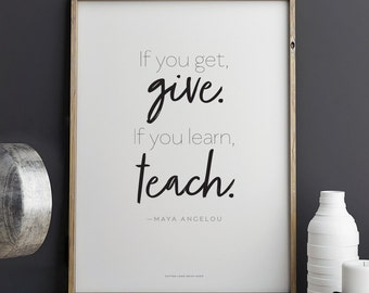 Maya Angelou quote If You Get, Give If You Learn, Teach   Printable Art 8.5 x 11