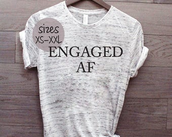 Engaged AF tshirt, fiancee shirt, she said yes, engagement gift, bachelorette, newly engaged, engaged AF, gift for her, funny tshirt
