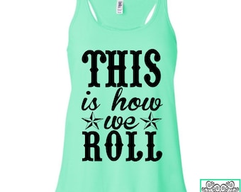 This Is How We Roll - Country Tank Top - Country Music - Country Concert - Ladies Racerback Flowy Tank Top