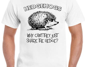 Hedgehogs - Why Can't They Just Share The Hedge? Mens Funny T-Shirt Greenpeace 1440