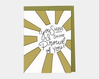 You Shine, I Shine. Mustard card, Proud Of You Card, Congratulations Card, Happy For You Card, Proud of You Card,