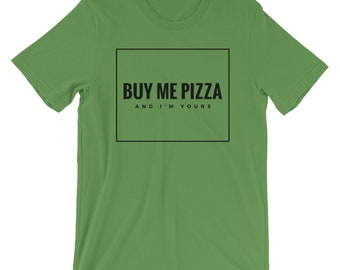 Buy Me Pizza and I'm Yours T-Shirt