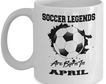 April Soccer Legends 11oz White Coffee Cup Gift for Soccer Players, Soccer Gift Idea, Soccer Coach Gift, Soccer Mug