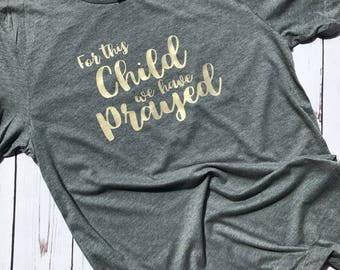 For this child we have prayed pregnancy announcement shirt, IVF shirt, infertility, ivf pregnancy, ivf, iui, ttc, pregnancy shirt