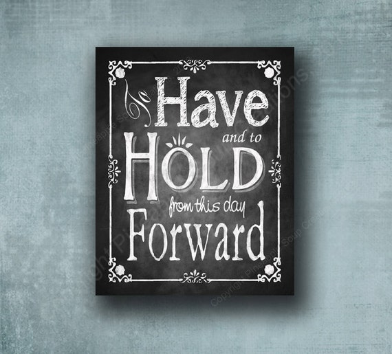 To Have and To hold from this day forward - PRINTED wedding sign - great wedding gift - Rustic Rose collection