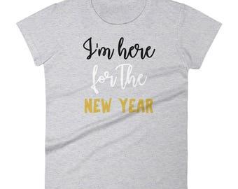 Here For The New Year,New Years Tee, Happy New Year Shirt,New Years Custom Tee,Women's T-shirt, New Year Top For Her, 2018 T-Shirt