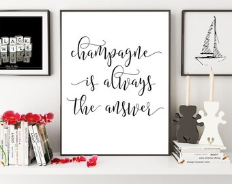 Champagne Is Always The Answer, Bar Print, Champagne Print, Alcohol Print, Cheers, Champagne Quote, Kitchen Decor, Holiday Decoration