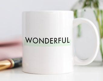 Wonderful Coffee Mug, Girlie Gift, Gift for Girlfriend, Gift for Daughter, Wonderful Cup of Coffee, Statement Coffee Mug, Gift for Mom