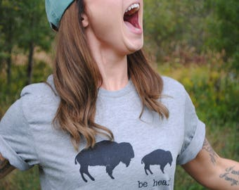 Be heard. Feminist buffalo tee shirt