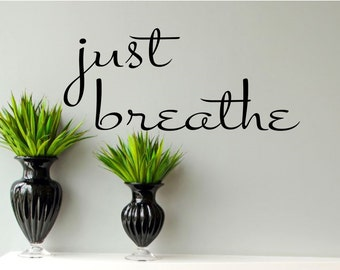 Just Breathe-Wall Vinyl Decal, Apartment Decor, Wall Words, Removable Wall Decal, Wall Decor, Wall Art, Wall Sticker,
