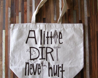 Recycled Cotton Canvas Tote Bag - Screen Printed Grocery Bag - Eco Friendly Shopper Tote - A Little Dirt Never Hurt - Farmers Market
