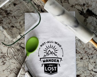 Flour Sack Towel - Not All Who Wander Are Lost - Bridal Shower Gift - Hostess Gift - Wedding Gift