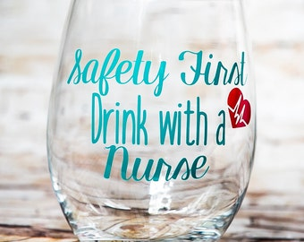Nurse Gift, Nurse Wine Glass, Nurse Gifts, Graduation Gift for Nurse, Safety First Drink with a Nurse, Wine Glass, Wine Gifts, Nurse, LPN
