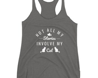 Not All My Stories Involve My Cat Women's Racerback Tank Cute Cat Tank Gift For Wife Crazy Cat Lady Cat Shirt Gift