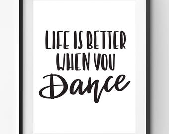 Life is a better when you Dance Quote Print, Life Quote Print, Typography Quote, Dance Quote Poster, Funny Quote Printable, Quote Wall Art