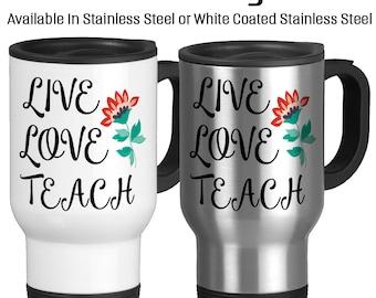 Travel Mug, Live Love Teach, Teacher Mug, Gift For Teacher, Coffee Tea, Gift Idea, Stainless Steel 14 oz Coffee Cup, Gift for teacher
