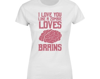 I Love You Like A Zombie Loves Brains - T-shirt - Love T-shirt, Couple T-shirt, Zombie T-shirt, Funny T-shirt, Women's T-shirt