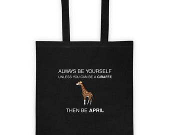 Tote bag Always Be Your Self Unless you Can be An Giraffe Then be April