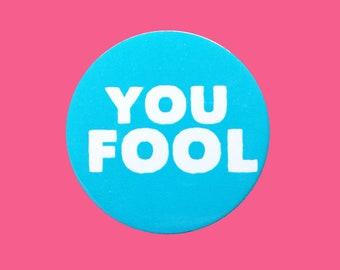 You Fool! Badge