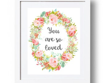 You are so loved print Pink Watercolor flower Wreath You are loved printable INSTANT DOWNLOAD 5x7 8x10 11x14 16x20 Little girl quote Nursery