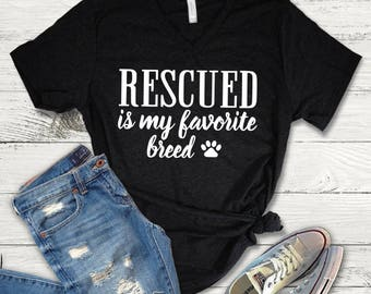 Rescued is my Favorite Breed Shirt//Dog Mom Shirt//Rescue Dog Mom//Save All the Dogs//Dog Lover