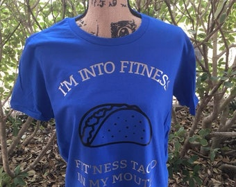I'm into Fitness, Fit'ness taco in my mouth.