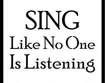 Sing Like No One Is Listening Stencil, Various Sizes, Arts Crafts Signs DIY Decor Vintage Art Deco Shabby Chic Words Phrases 190 MIcron