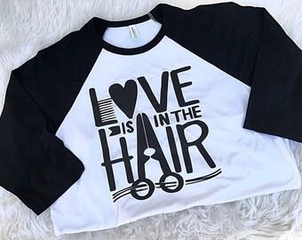 Love is in the Hair raglan, hairstylist shirt, 3 quarter sleeve shirt