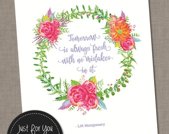 Lucy Maud Montgomery Quote - Tomorrow is Always Fresh With No Mistakes In It - YOU PRINT (Digital File) 16x20 (8x10) Printable Wall Art Sign