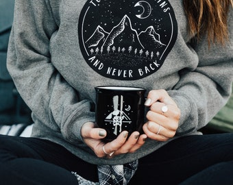 To The Mountains and Never Back, Graphic Top, Women's Crew, Mountains, Grey Sweatshirt, Moon Apparel, Camping Shirt, Summer, Outdoors