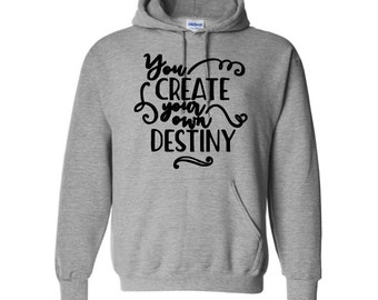 You Create Your Own Destiny Inspirational Unisex Pullover Hoodie Sweatshirt Many Sizes S-5X Colors Gift Jenuine Crafts