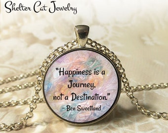 "Happiness is a Journey Necklace - Ben Sweetland Quote - 1-1/4"" Circle Pendant or Key Ring - Wearable Photo Art Jewelry - Inspirational Gift"