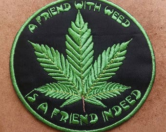 """Cannabis embroidered patch """"A Friend with Weed is a Friend Indeed"""""""