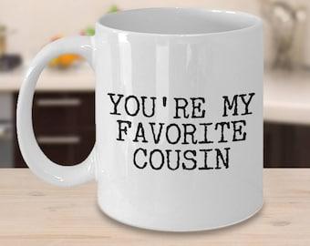 Cousin Gift Best Cousin Mug Favorite Cousin Mug Funny Cousin Gifts Best Cousin Ever You're My Favorite Cousin Coffee Mug Ceramic Tea Cup