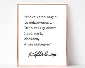 Michelle Obama Quote Print - DIGITAL DOWNLOAD - There is no magic to achievement quote - Feminist Poster - Feminist Gift - She Persisted