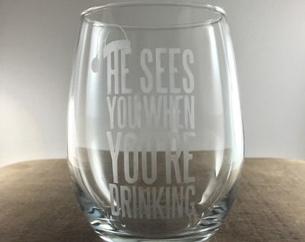 Personalized Etched Holiday Stemless wine glass- He sees you when you're drinking