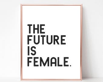 The Future Is Female Print - DIGITAL DOWNLOAD - Feminist Printable - The Future Is Female Poster - Feminist Wall Art - Motivational Quote