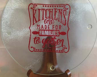 Kitchens Are Made For Famalies To Gather/Glass Cutting Board/free shipping