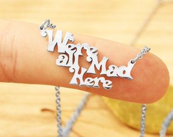 We're All Mad Here Necklace, Alice In Wonderland Bracelet, Wonderland Jewelry, Mad Hatter Necklace, Quote Necklace, Cheshire Cat Necklace