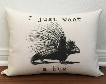 Porcupine pillow cover I just want a Hug 12x16 cotton canvas Fun humorous animal Gift cushion #212